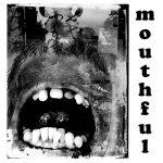 New Album –  Mouthful https://mouthful1.bandcamp.com/